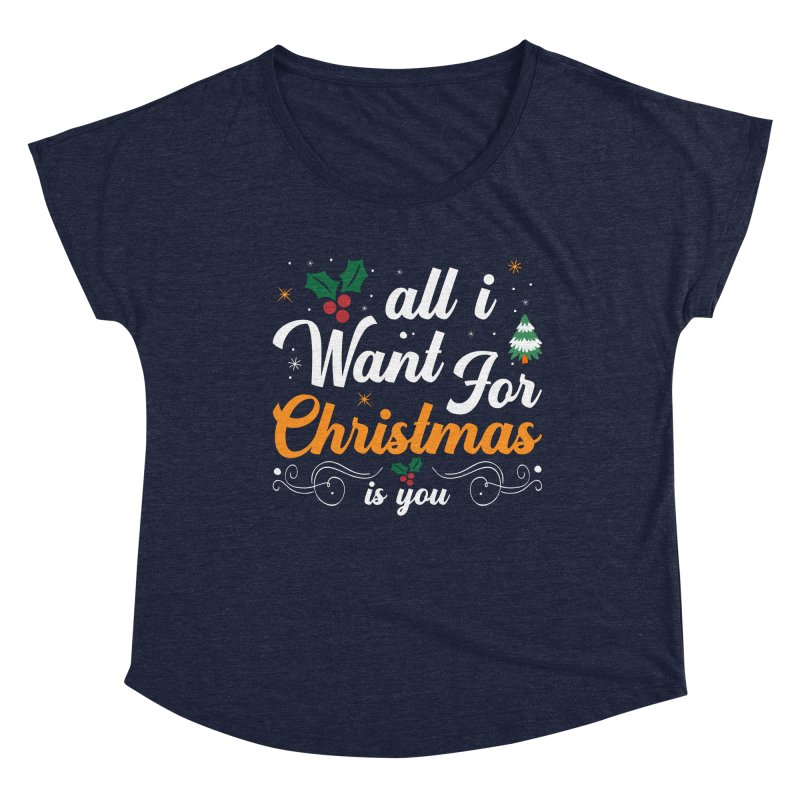 ALL I WANT FOR CHRISTMAS IS YOU Women's Scoop Neck by Indigoave Artist Shop