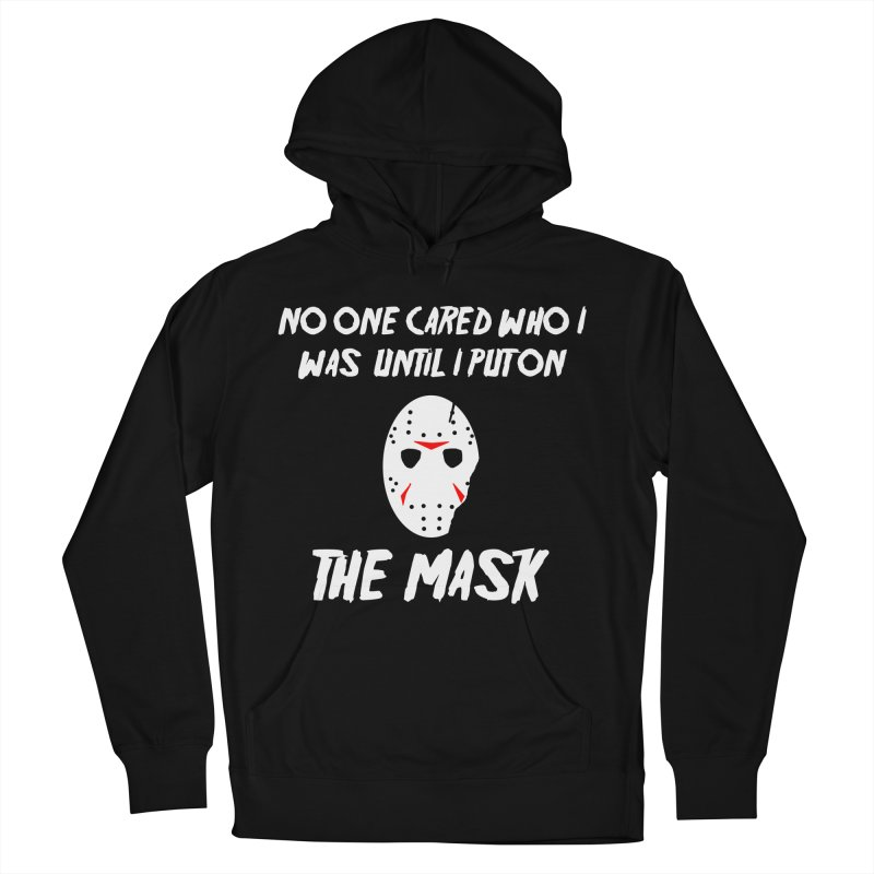 No one cared who I was until I put on the mask Women's Pullover Hoody by infinityforever's Artist Shop