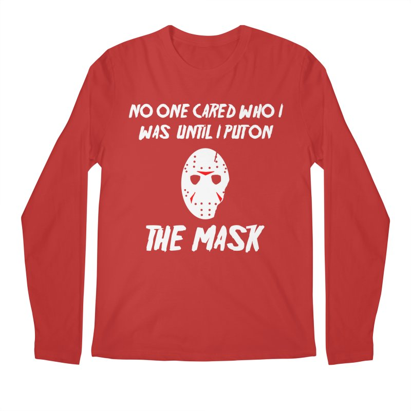 No one cared who I was until I put on the mask Men's Longsleeve T-Shirt by infinityforever's Artist Shop