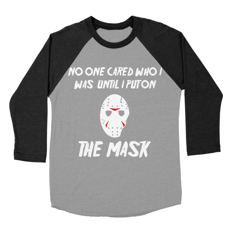 No one cared who I was until I put on the mask Women's Baseball Triblend T-Shirt by infinityforever's Artist Shop