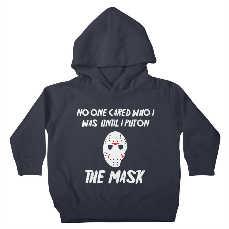 No one cared who I was until I put on the mask Kids Toddler Pullover Hoody by infinityforever's Artist Shop