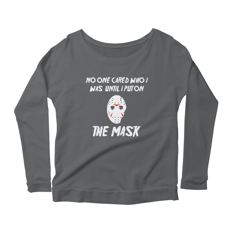 No one cared who I was until I put on the mask Women's Longsleeve Scoopneck  by infinityforever's Artist Shop
