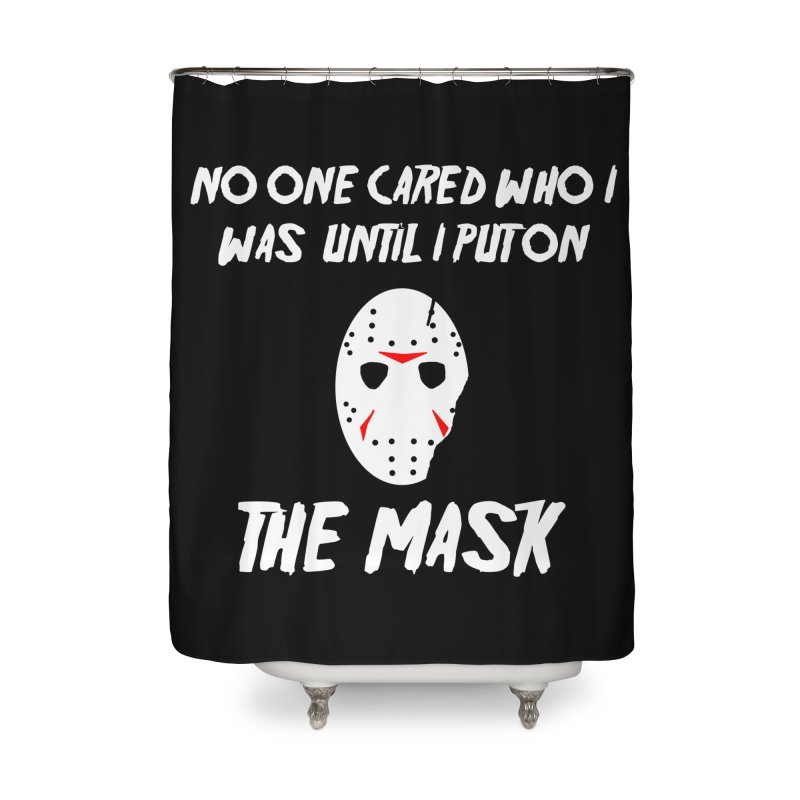 No one cared who I was until I put on the mask Home Shower Curtain by infinityforever's Artist Shop