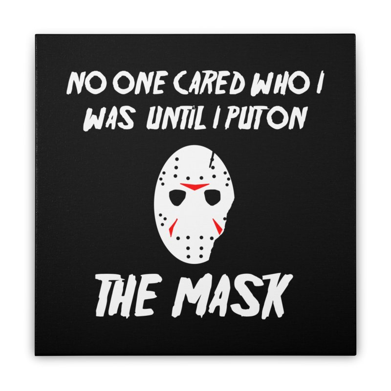 No one cared who I was until I put on the mask Home Stretched Canvas by infinityforever's Artist Shop