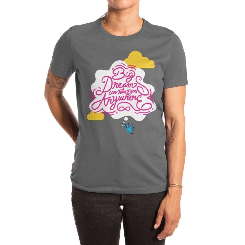 Big Dreams Can Take You Anywhere Women's T-Shirt by La Tiendita