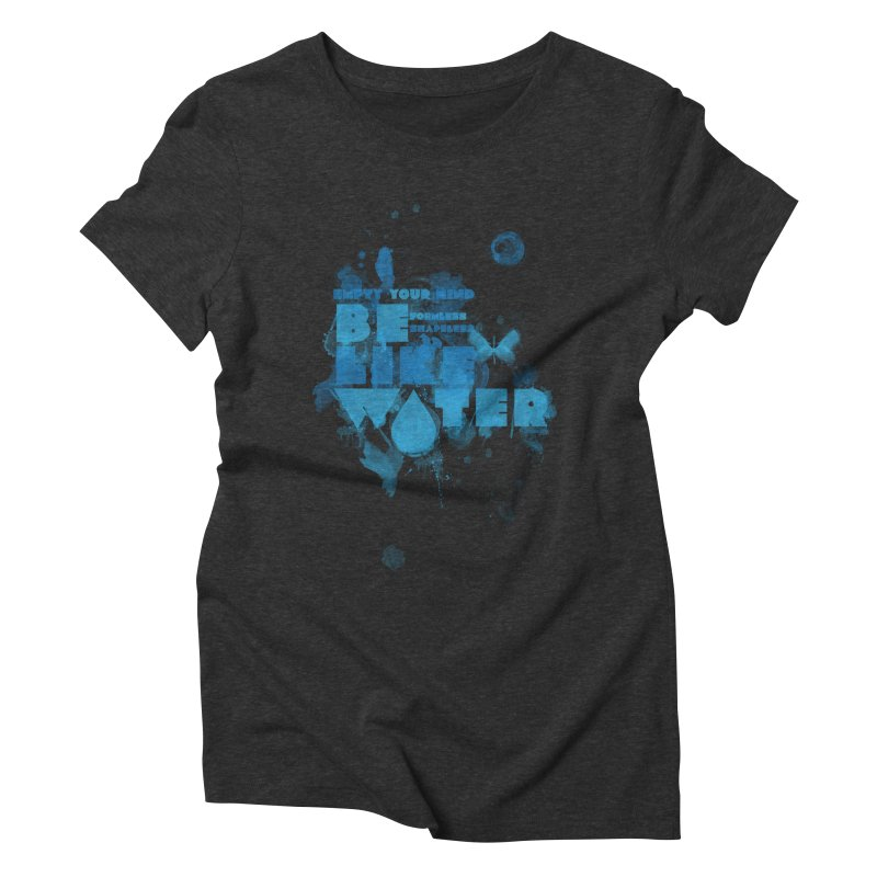 be water Women's Triblend T-Shirt by Ink and Graphite's Artist Shop
