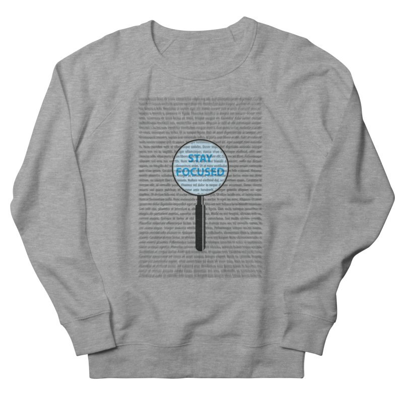 Stay Focused Men's Sweatshirt by Ink and Graphite's Artist Shop