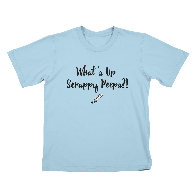 What's Up Scrappy Peeps #1 Kids T-Shirt by Inkie Quill Shop