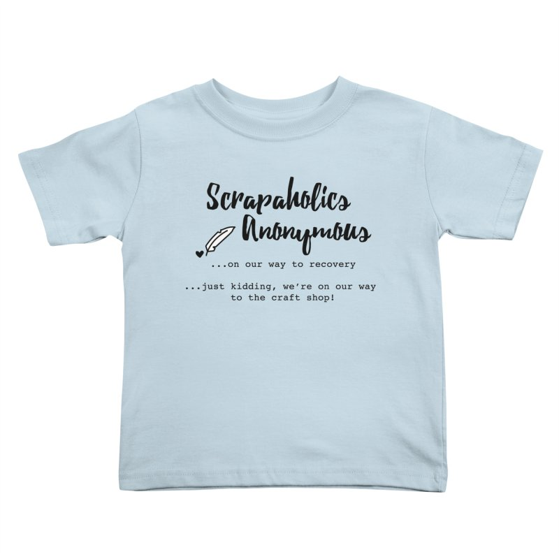 Scrapaholics Anonymous #1 Kids Toddler T-Shirt by Inkie Quill Shop