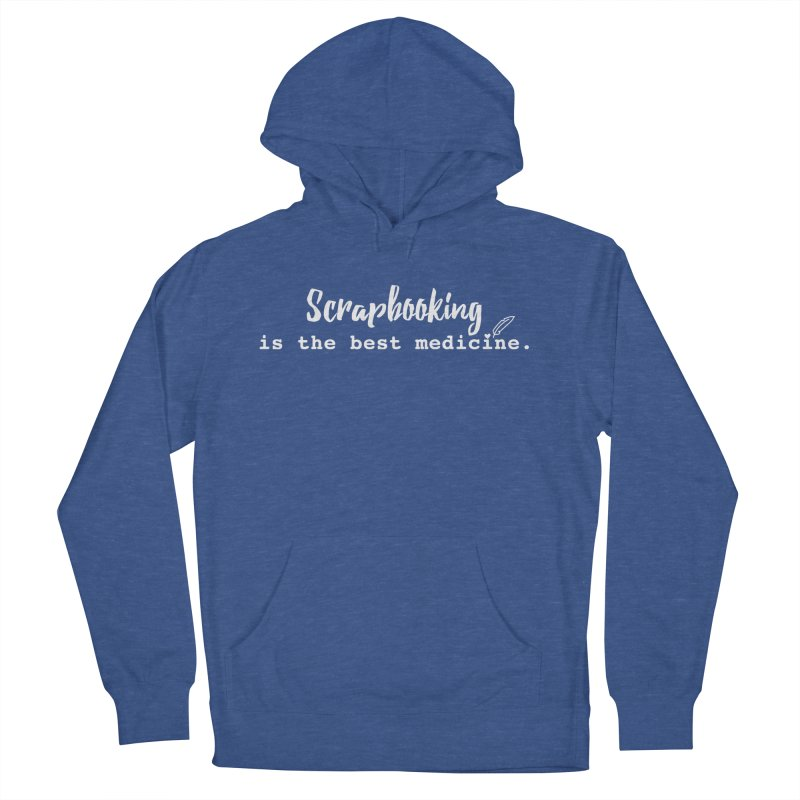 Scrapbooking is the Best Medicine Women's French Terry Pullover Hoody by Inkie Quill Shop