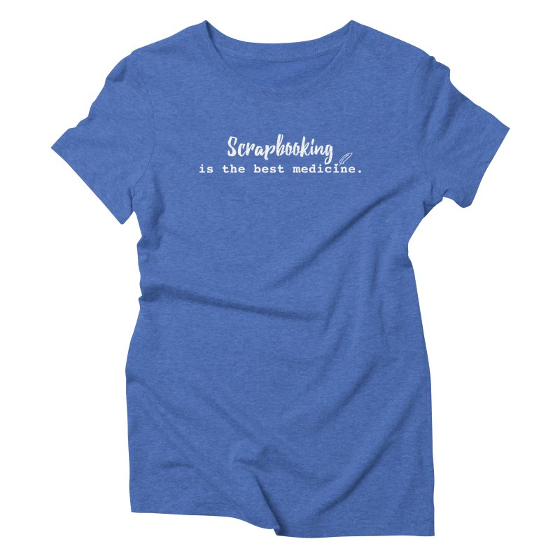 Scrapbooking is the Best Medicine Women's T-Shirt by Inkie Quill Shop