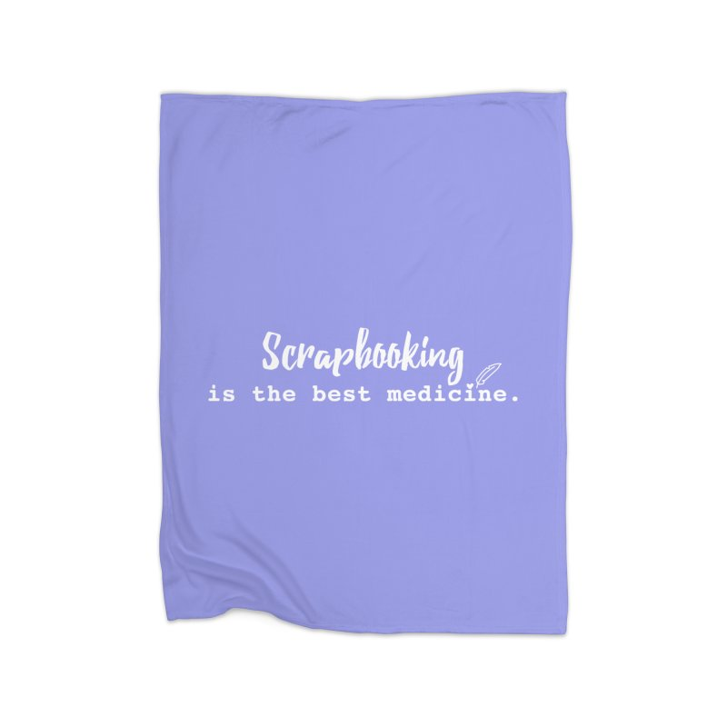 Scrapbooking is the Best Medicine Home Fleece Blanket Blanket by Inkie Quill Shop