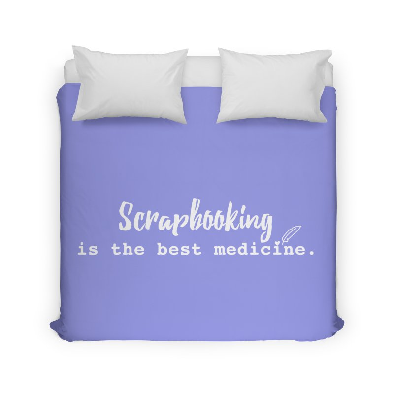 Scrapbooking is the Best Medicine Home Duvet by Inkie Quill Shop