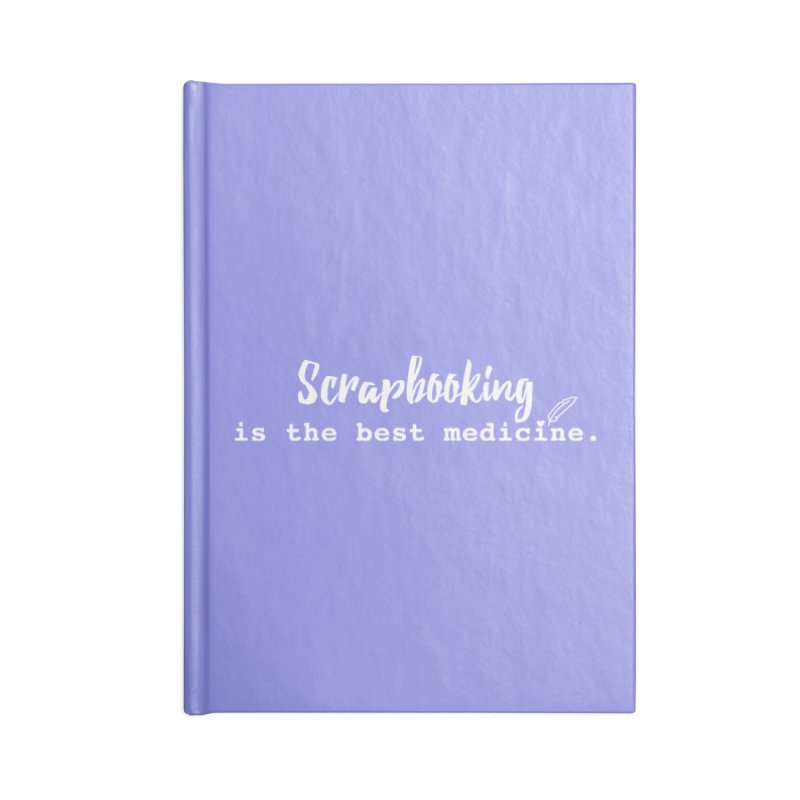 Scrapbooking is the Best Medicine Accessories Notebook by Inkie Quill Shop
