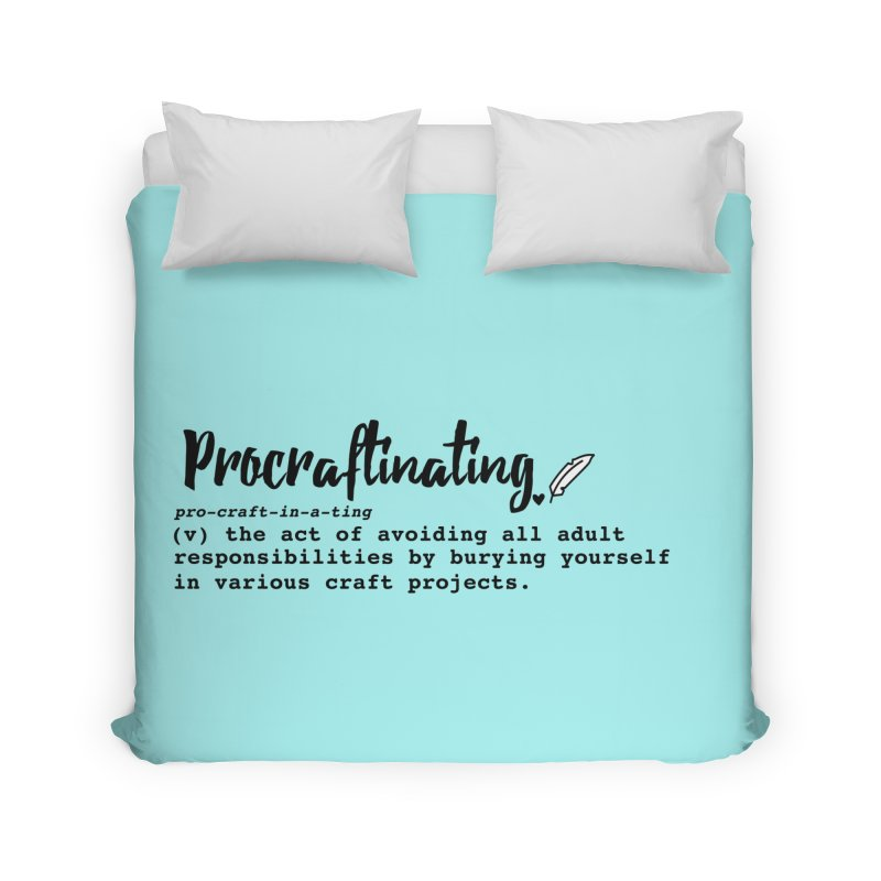Procraftinating Home Duvet by Inkie Quill Shop