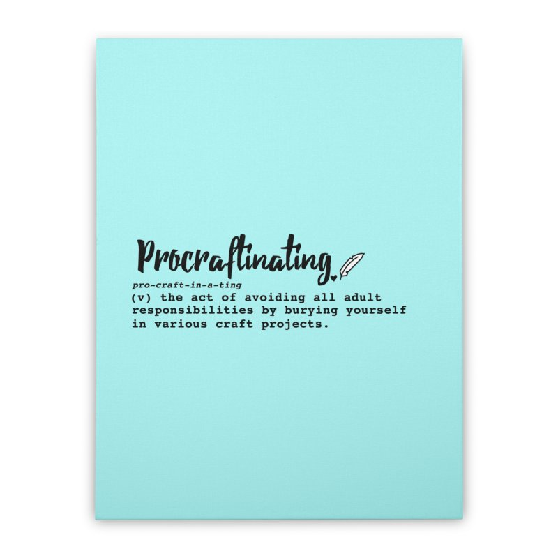 Procraftinating Home Stretched Canvas by Inkie Quill Shop