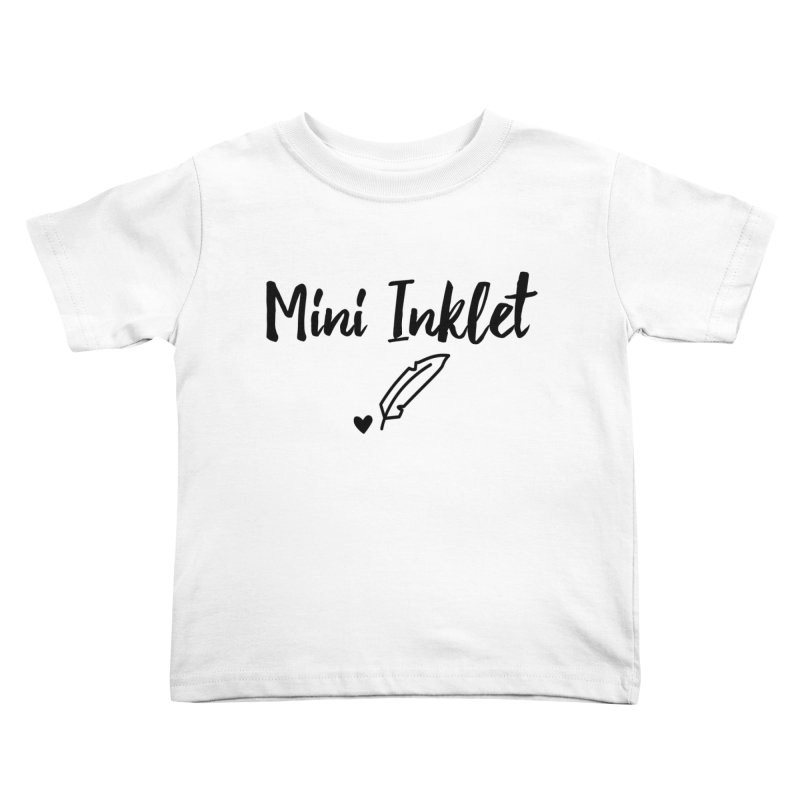 Mini Inklet ~ Kids Only Kids Toddler T-Shirt by Inkie Quill Shop