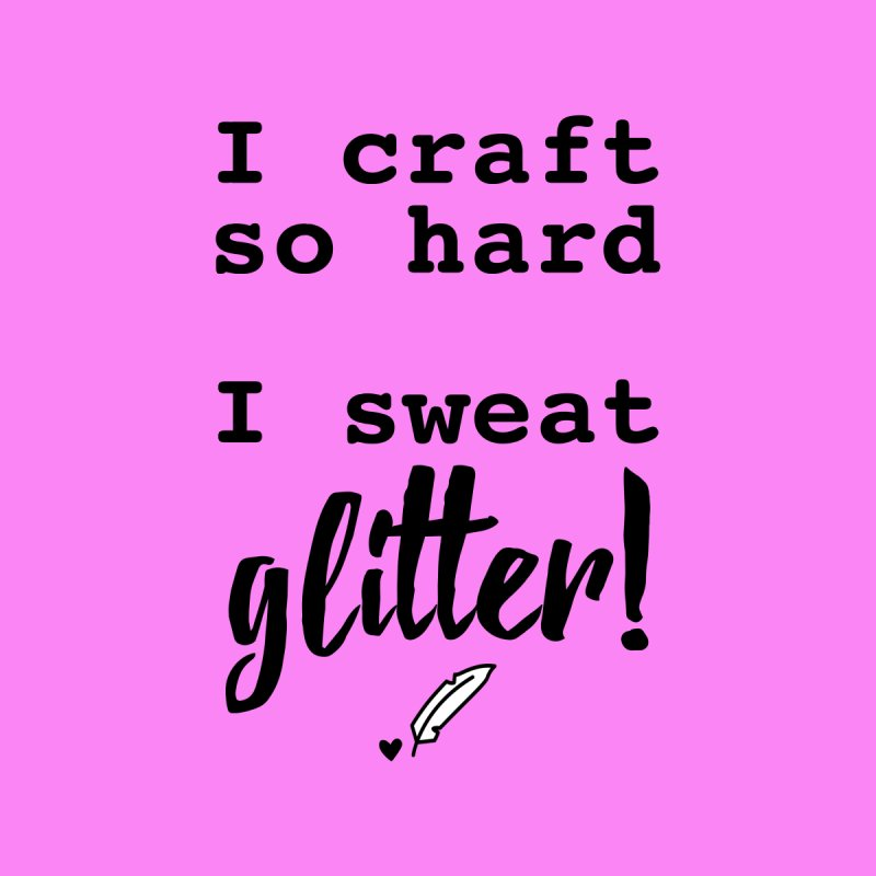 I Craft So Hard Women's T-Shirt by Inkie Quill Shop