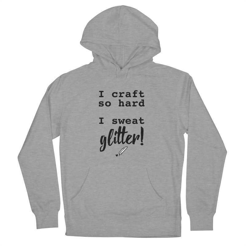 I Craft So Hard Women's French Terry Pullover Hoody by Inkie Quill Shop