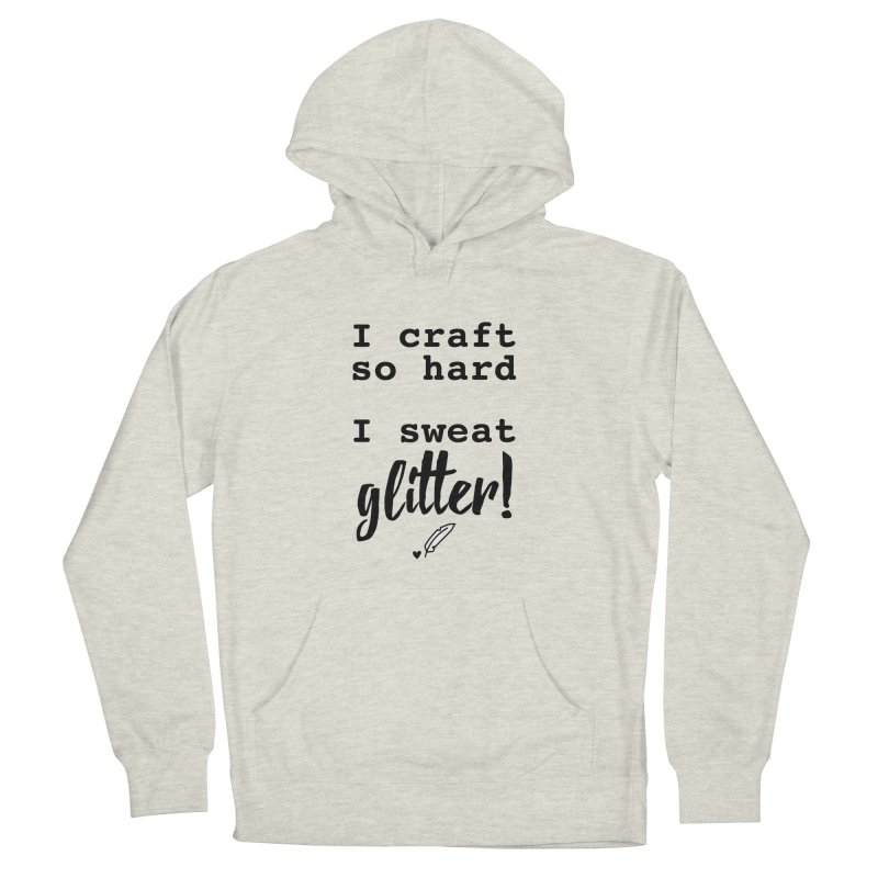 I Craft So Hard Men's French Terry Pullover Hoody by Inkie Quill Shop