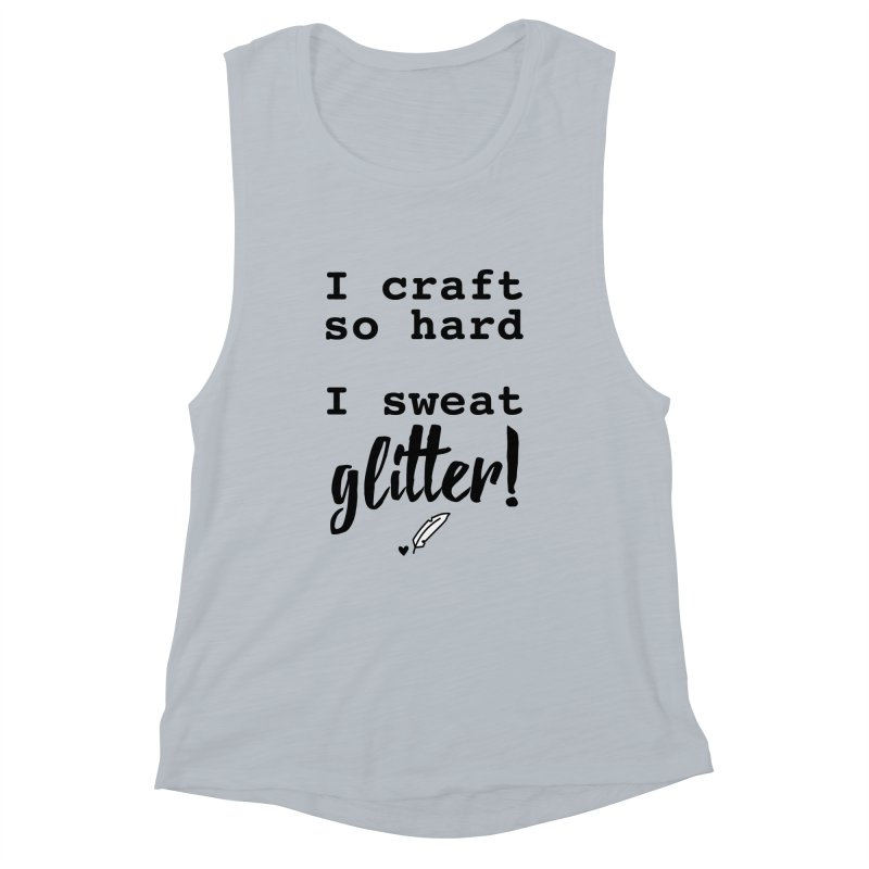 I Craft So Hard Women's Muscle Tank by Inkie Quill Shop