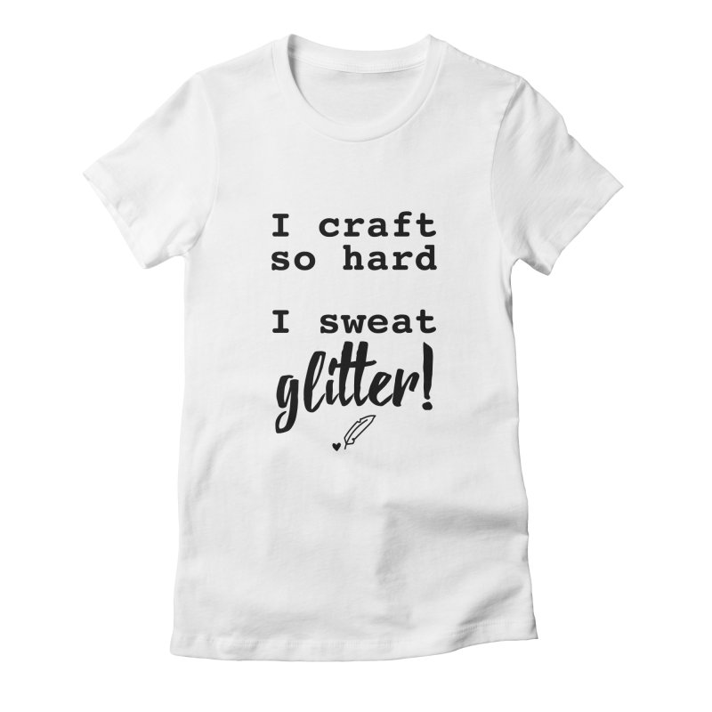I Craft So Hard Women's Fitted T-Shirt by Inkie Quill Shop