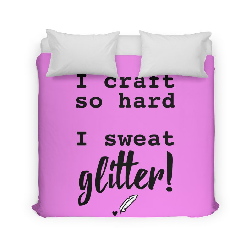 I Craft So Hard Home Duvet by Inkie Quill Shop