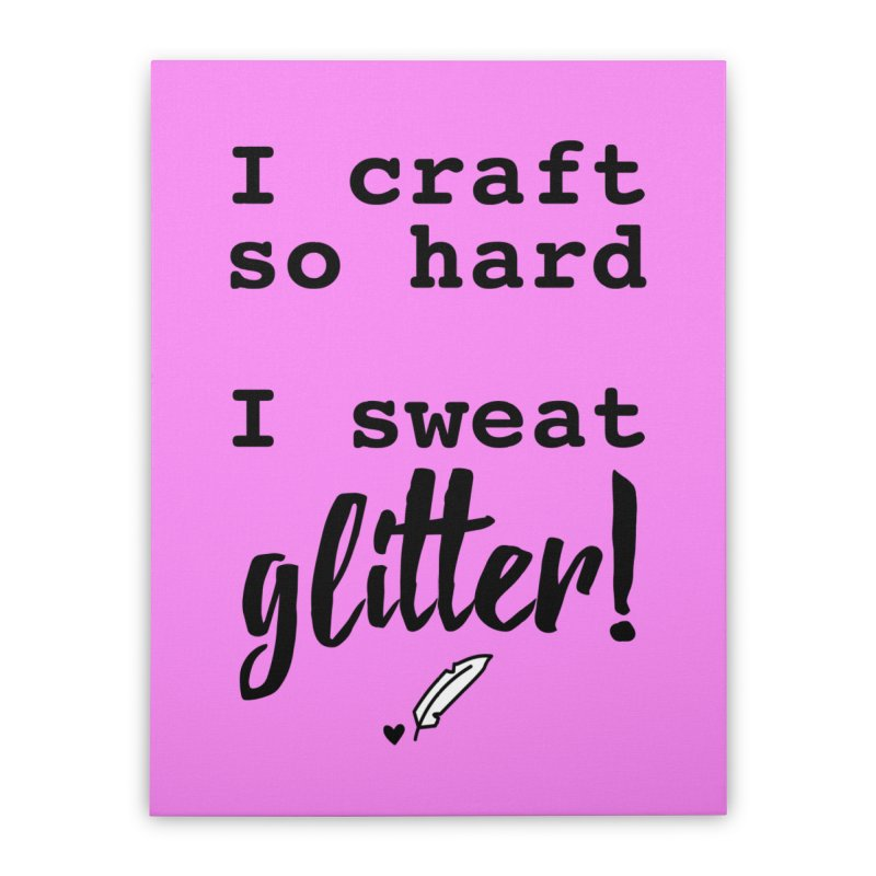 I Craft So Hard Home Stretched Canvas by Inkie Quill Shop
