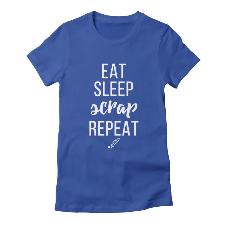 Eat Sleep Scrap Repeat Women's Fitted T-Shirt by Inkie Quill Shop