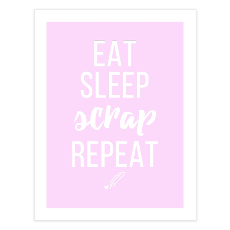 Eat Sleep Scrap Repeat Home Fine Art Print by Inkie Quill Shop