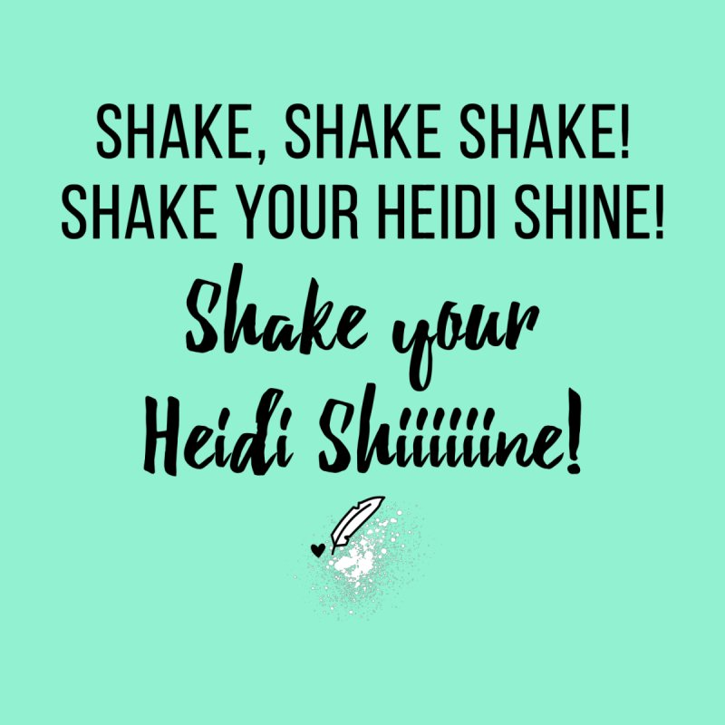 Shake Your Heidi Shine! Men's T-Shirt by Inkie Quill Shop