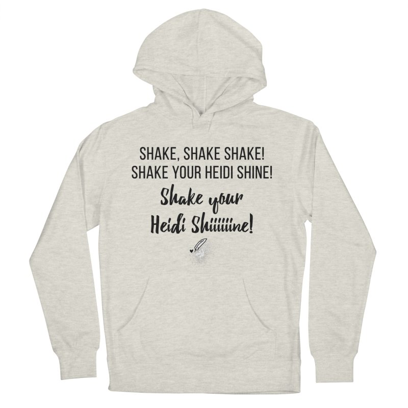 Shake Your Heidi Shine! Women's French Terry Pullover Hoody by Inkie Quill Shop