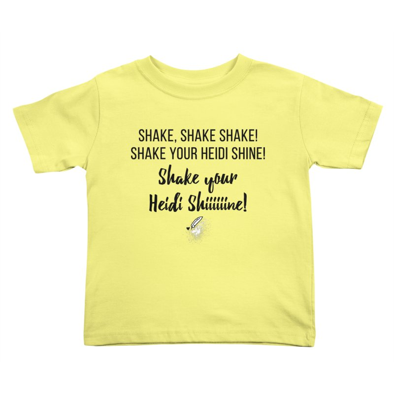 Shake Your Heidi Shine! Kids Toddler T-Shirt by Inkie Quill Shop