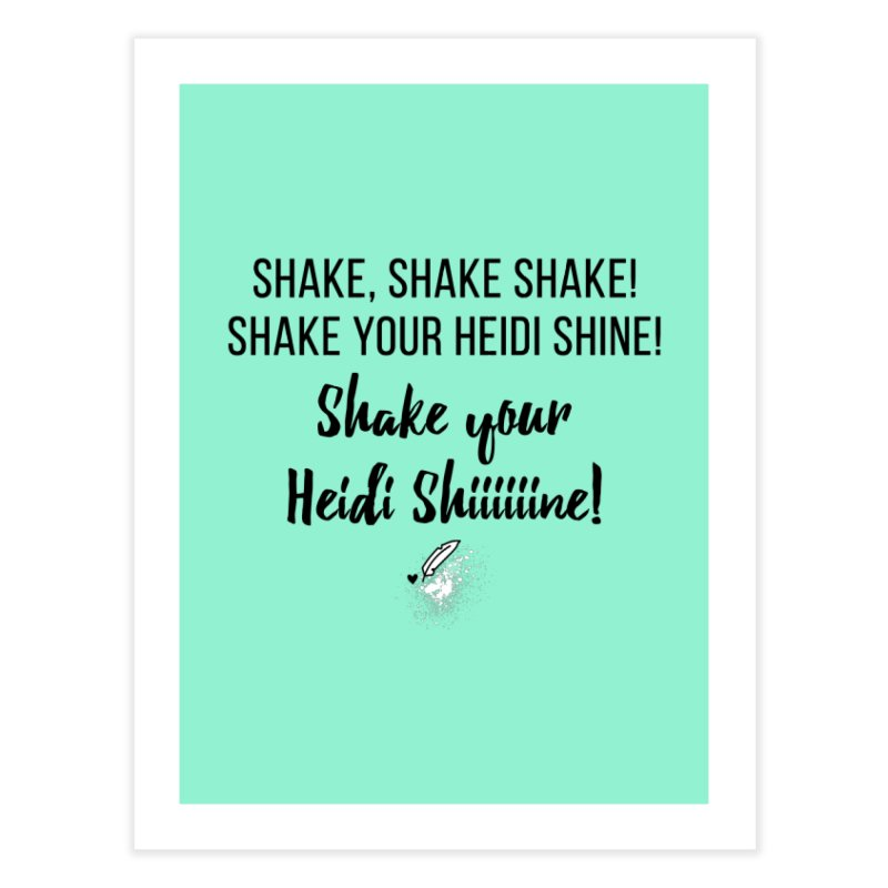 Shake Your Heidi Shine! Home Fine Art Print by Inkie Quill Shop