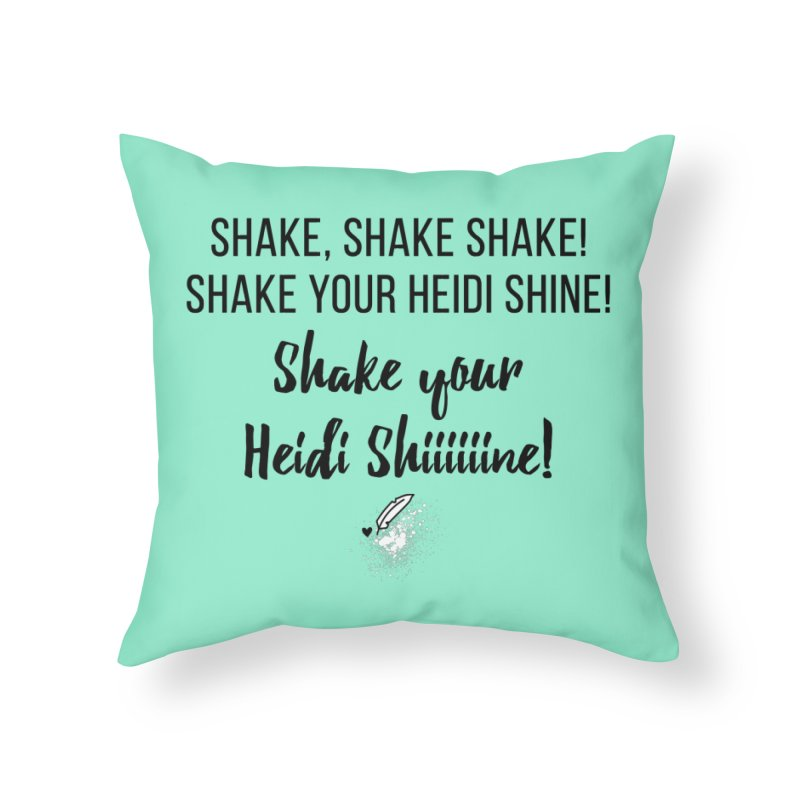 Shake Your Heidi Shine! Home Throw Pillow by Inkie Quill Shop