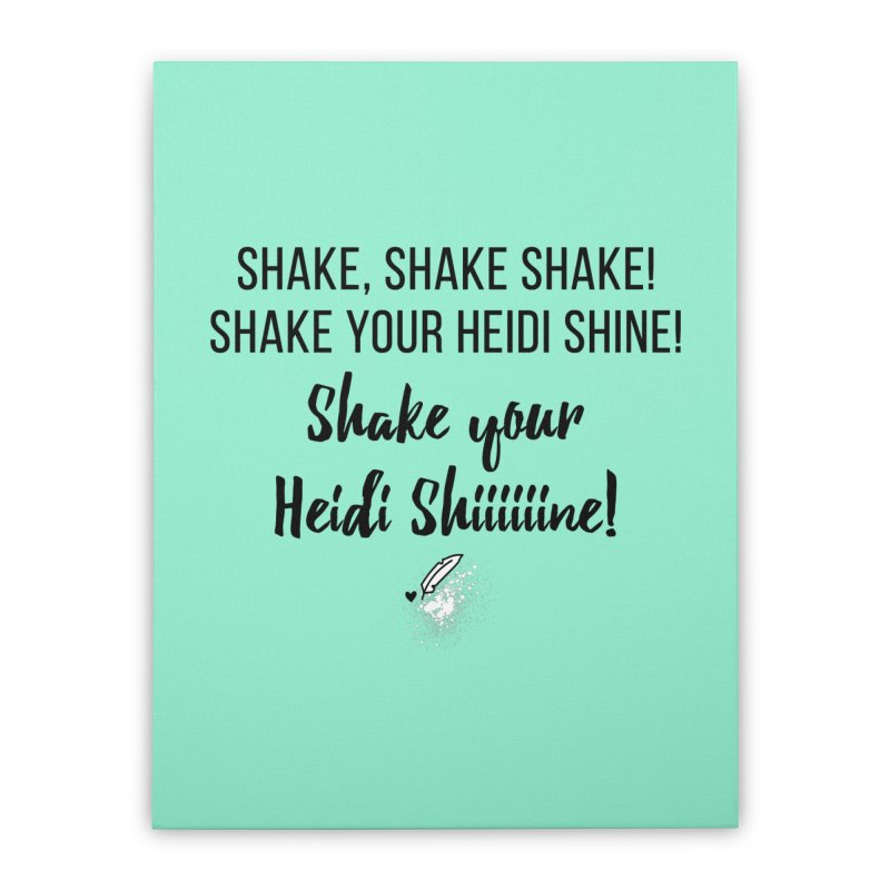 Shake Your Heidi Shine! Home Stretched Canvas by Inkie Quill Shop