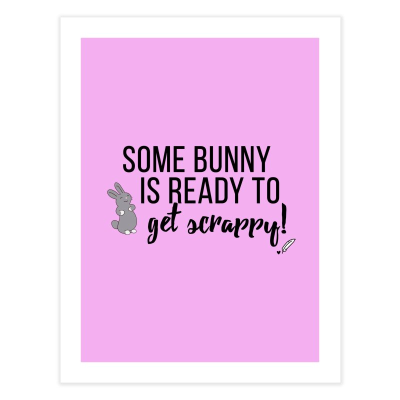 Some Bunny  Home Fine Art Print by Inkie Quill Shop
