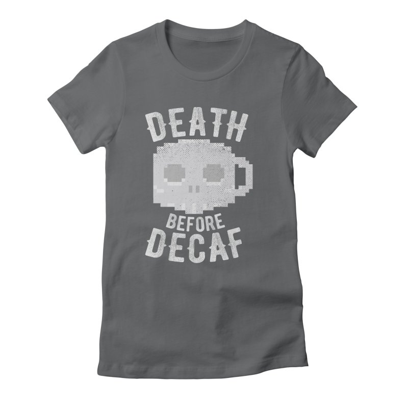 Death before Decaf Women's Fitted T-Shirt by inkmark outpost