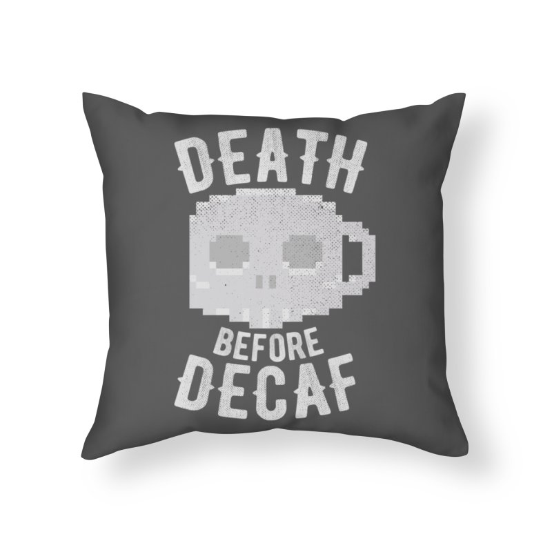 Death before Decaf Home Throw Pillow by inkmark outpost