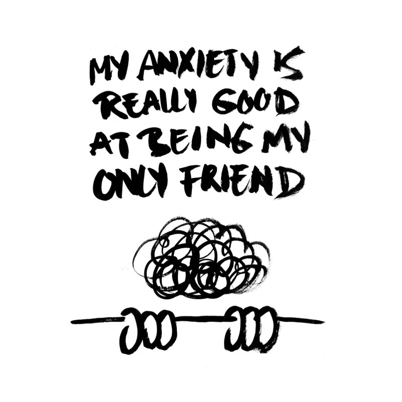 My anxiety is really good at being my only friend. Men's T-Shirt by INK TUESDAY SHOP