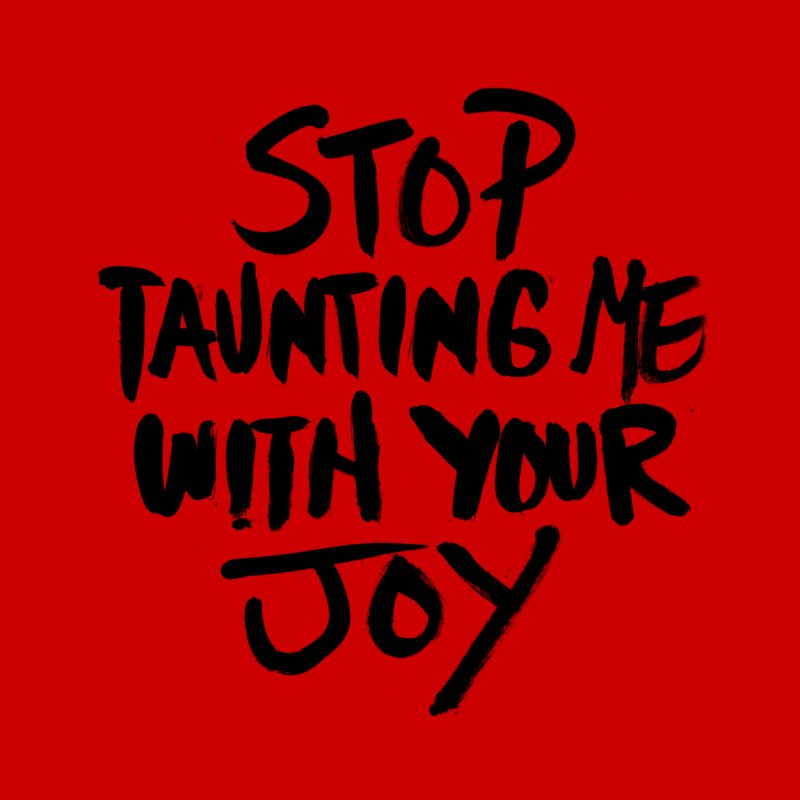 Stop taunting me with your joy Men's T-Shirt by INK TUESDAY SHOP