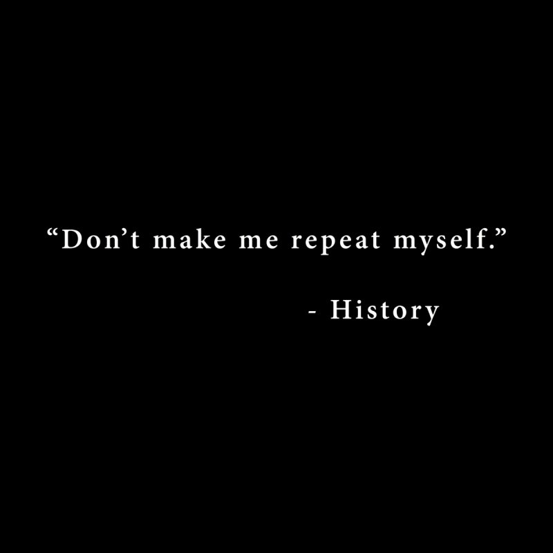 Don't Make Me Repeat Myself Women's T-Shirt by innovativehistory's Artist Shop