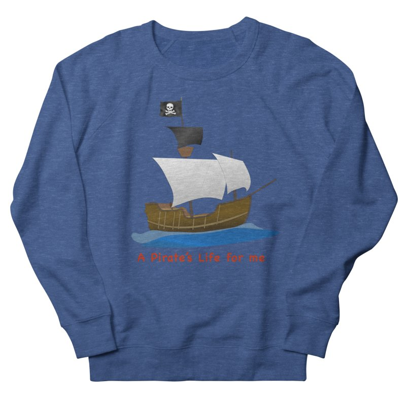 A Pirate's Life for me Women's Sweatshirt by innovativehistory's Artist Shop