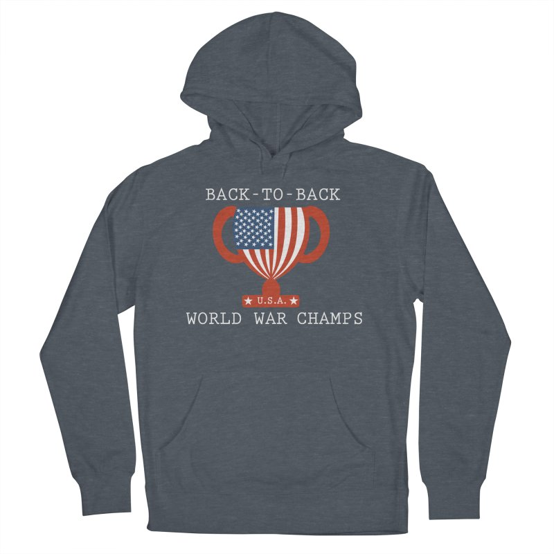BACK-TO-BACK WORLD WAR CHAMPS Men's Pullover Hoody by innovativehistory's Artist Shop