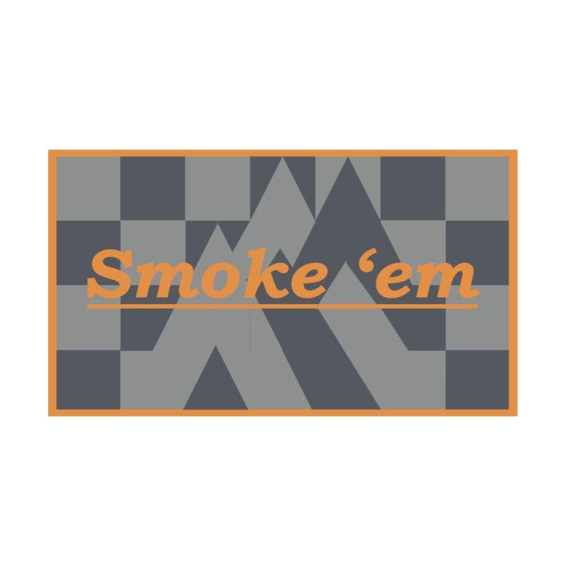 Smoke 'em by innovativehistory's Artist Shop