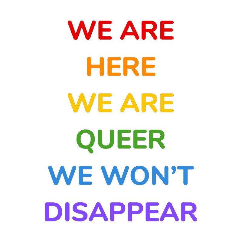We are here, we are queer, we will not disappear - rainbow colors Men's T-Shirt by Inspire Me Artist Shop
