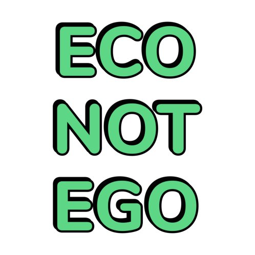 Design for Eco Not Ego - green planet