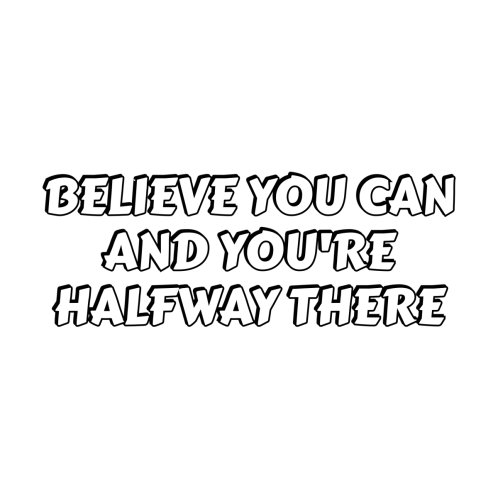 Design for Believe you can and you're halfway there