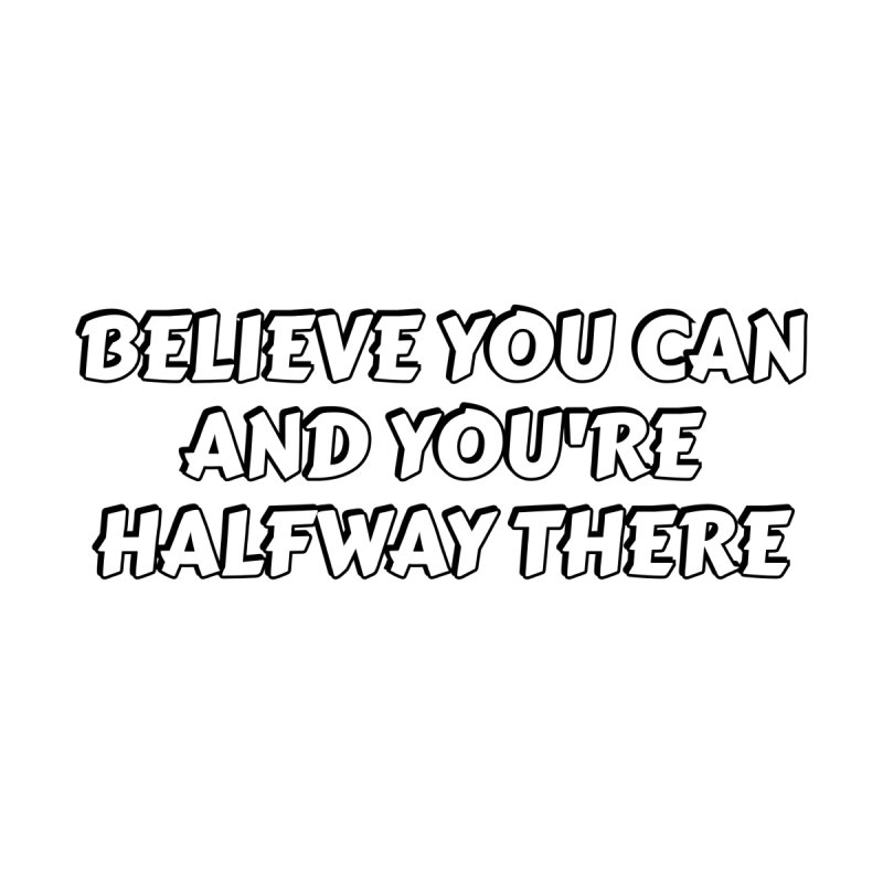 Believe you can and you're halfway there Men's T-Shirt by Inspire Me Artist Shop