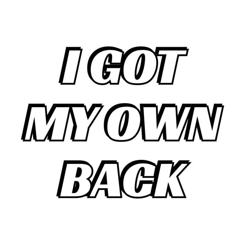 I got my own back - empowerment quotes Men's T-Shirt by Inspire Me Artist Shop
